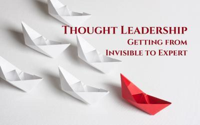 Thought Leadership: How to Get from Invisible to Expert