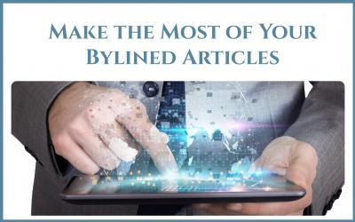 6 Ways to Get the Most out of Your Bylined Articles